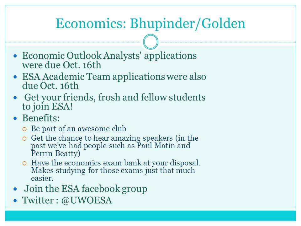 Economics: Bhupinder/Golden Economic Outlook Analysts' applications were due Oct. 16th ESA Academic Team applications were also due Oct. 16th Get your