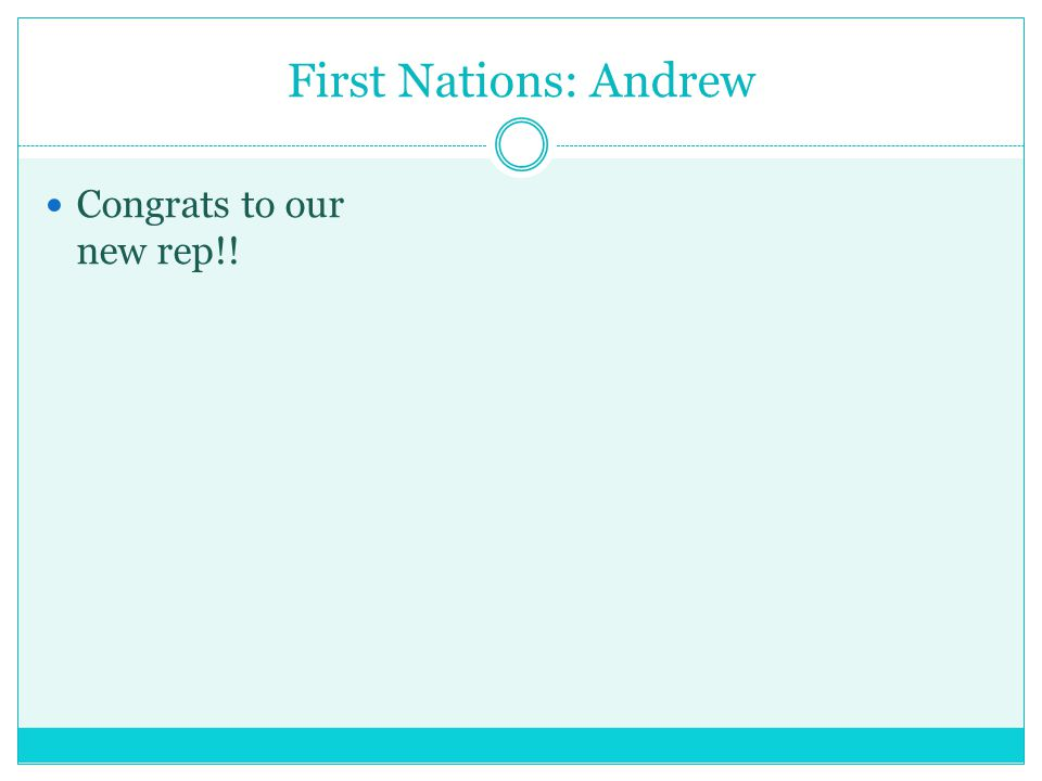 First Nations: Andrew Congrats to our new rep!!
