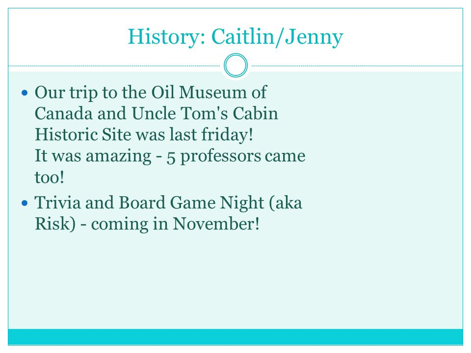 History: Caitlin/Jenny Our trip to the Oil Museum of Canada and Uncle Tom s Cabin Historic Site was last friday.