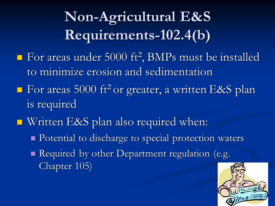 Non-Agricultural E&S Requirements-102.4(b) For areas under 5000 ft 2, BMPs must be installed to minimize erosion and sedimentation For areas under 500