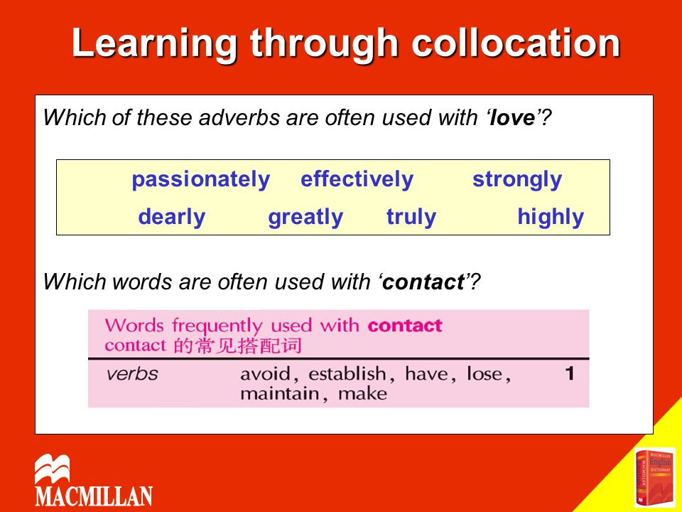 Which of these adverbs are often used with 'love'? Which words are often used with 'contact'? passionately effectively strongly dearly greatly truly h