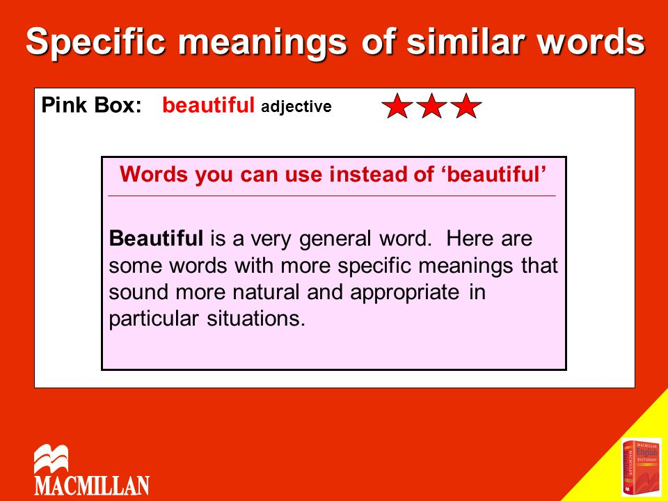 Pink Box: beautiful adjective Specific meanings of similar words Words you can use instead of 'beautiful' Beautiful is a very general word. Here are s