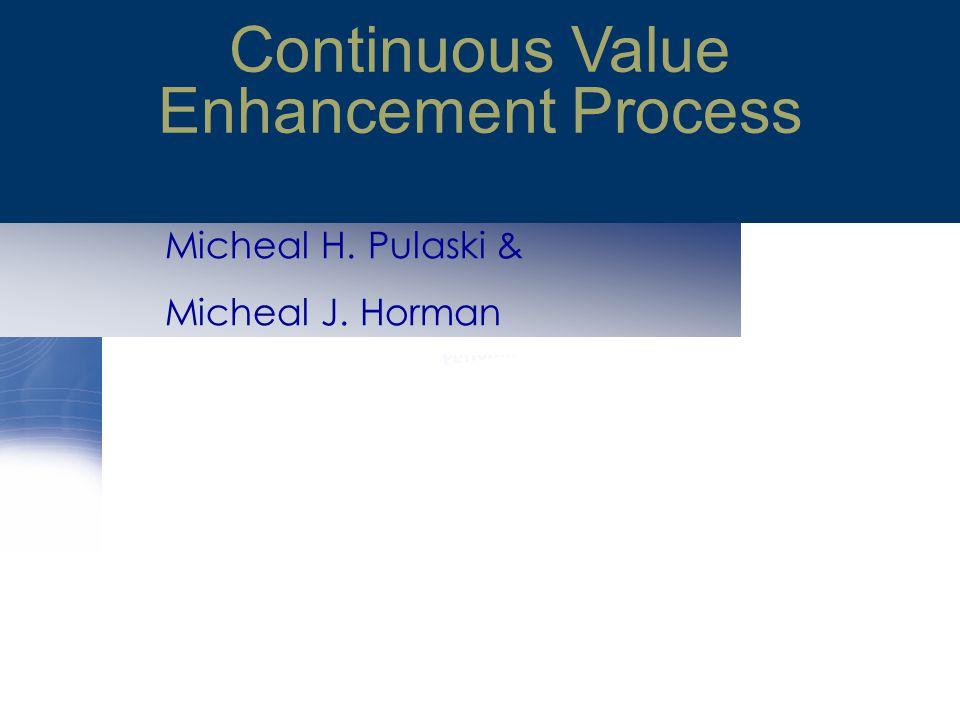Micheal H. Pulaski & Micheal J. Horman Continuous Value Enhancement Process