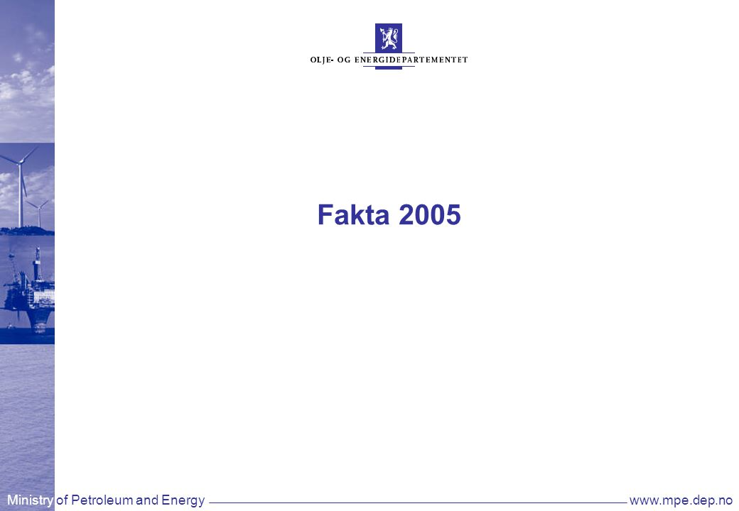 Ministry of Petroleum and Energywww.mpe.dep.no Fakta 2005