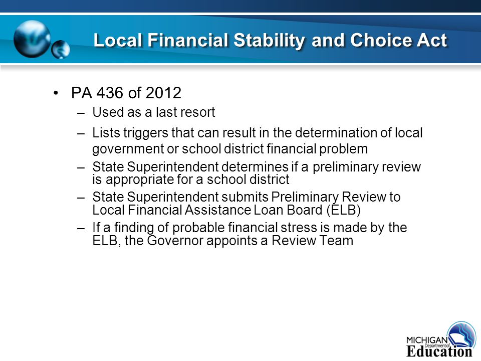 PA 436 of 2012 –Used as a last resort –Lists triggers that can result in the determination of local government or school district financial problem –S