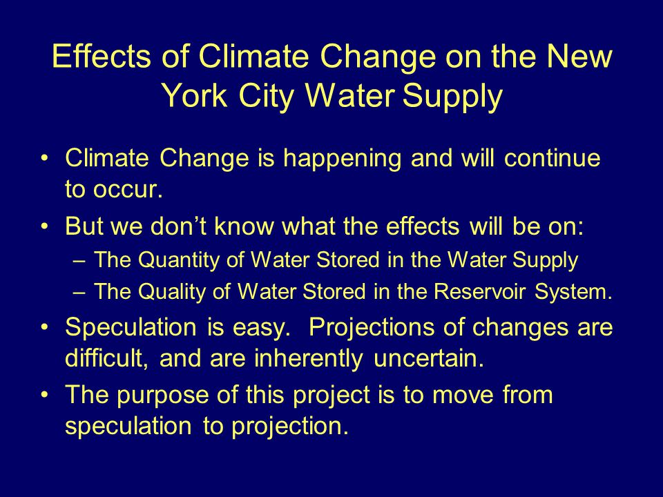 Effects of Climate Change on the New York City Water Supply Climate Change is happening and will continue to occur.