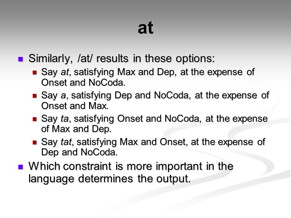 at Similarly, /at/ results in these options: Similarly, /at/ results in these options: Say at, satisfying Max and Dep, at the expense of Onset and NoCoda.