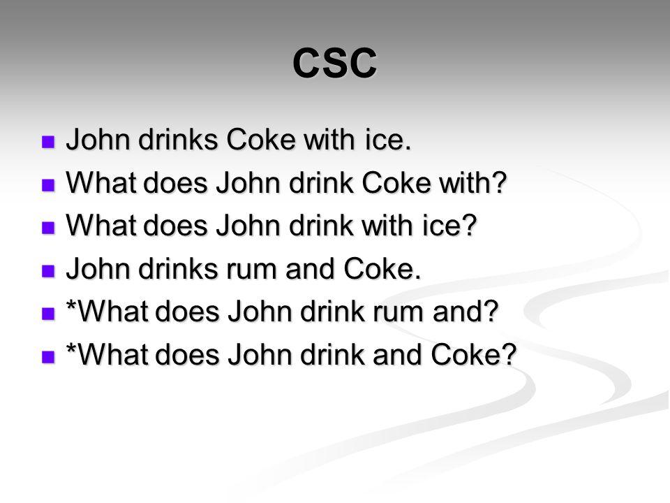 CSC John drinks Coke with ice. John drinks Coke with ice.