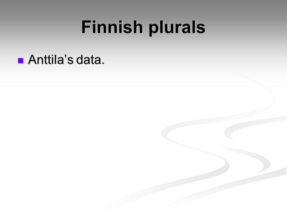 Finnish plurals Anttila's data. Anttila's data.