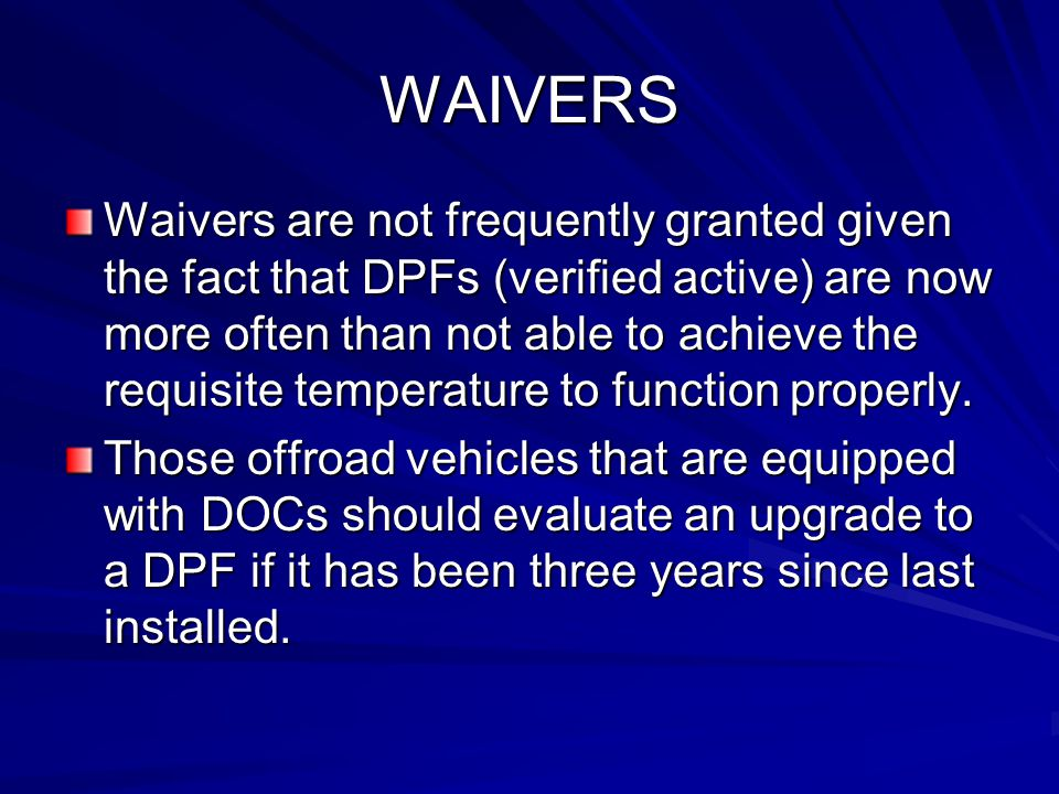 WAIVERS Waivers are not frequently granted given the fact that DPFs (verified active) are now more often than not able to achieve the requisite temperature to function properly.