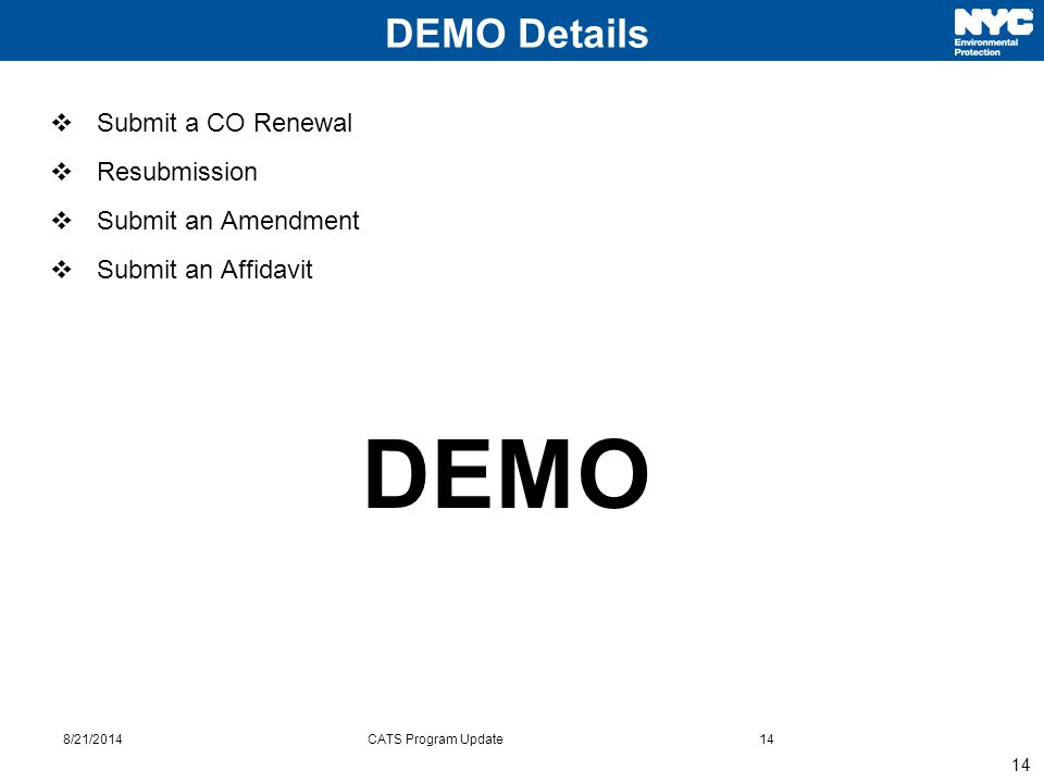 14  Submit a CO Renewal  Resubmission  Submit an Amendment  Submit an Affidavit 8/21/2014CATS Program Update14 DEMO Details DEMO