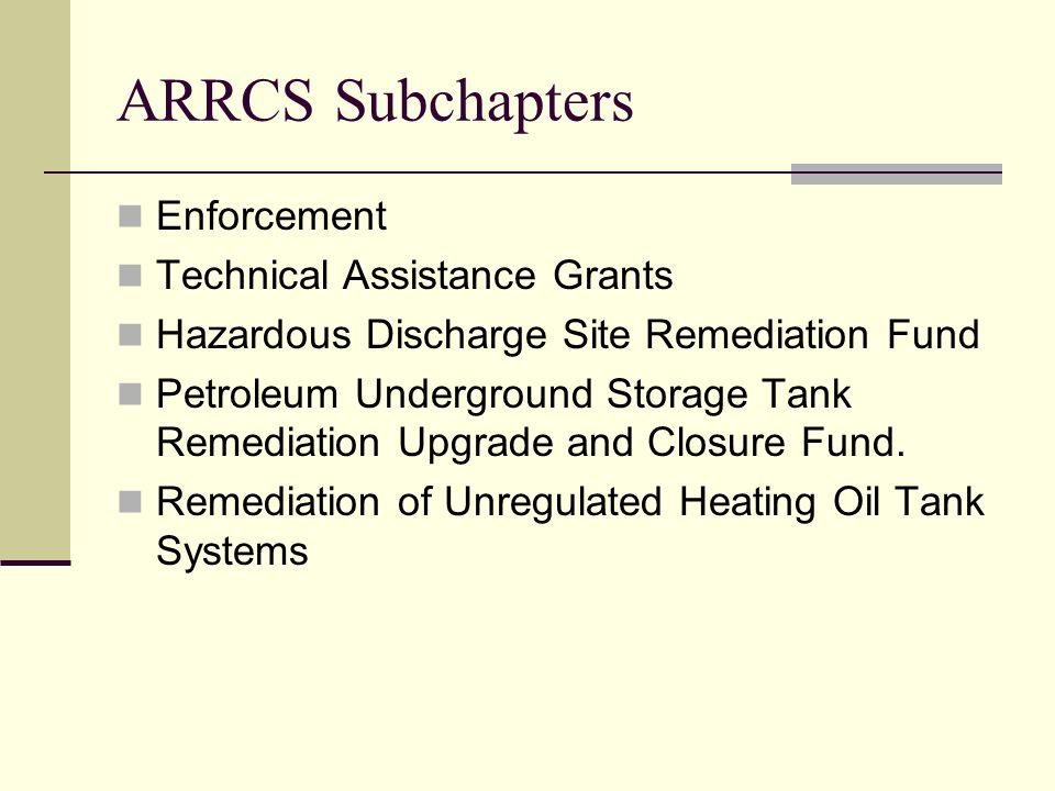 ARRCS Subchapters Enforcement Technical Assistance Grants Hazardous Discharge Site Remediation Fund Petroleum Underground Storage Tank Remediation Upgrade and Closure Fund.