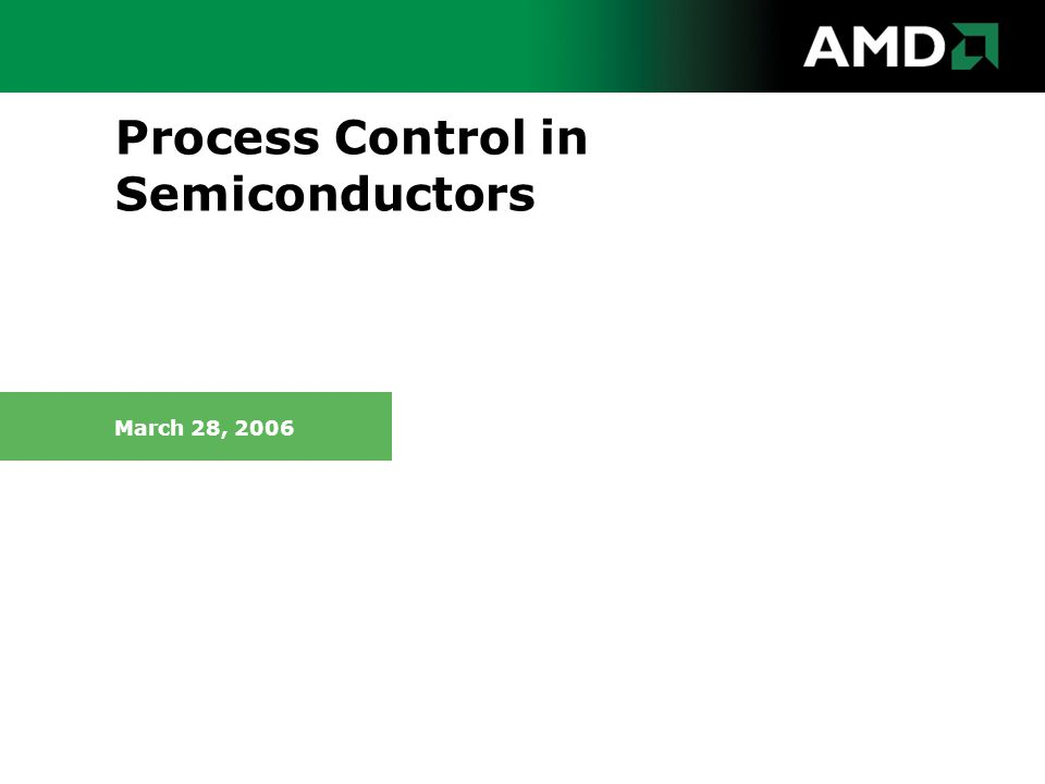 Process Control in Semiconductors March 28, 2006