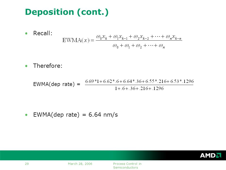 March 28, 2006Process Control in Semiconductors 29 Deposition (cont.) Recall: Therefore: EWMA(dep rate) = 6.64 nm/s EWMA(dep rate) =