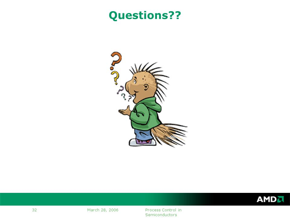 March 28, 2006Process Control in Semiconductors 32 Questions??