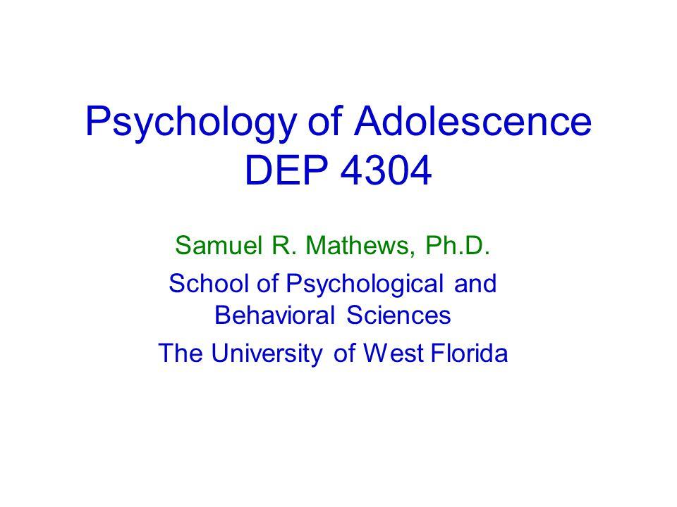 Psychology of Adolescence DEP 4304 Samuel R. Mathews, Ph.D.