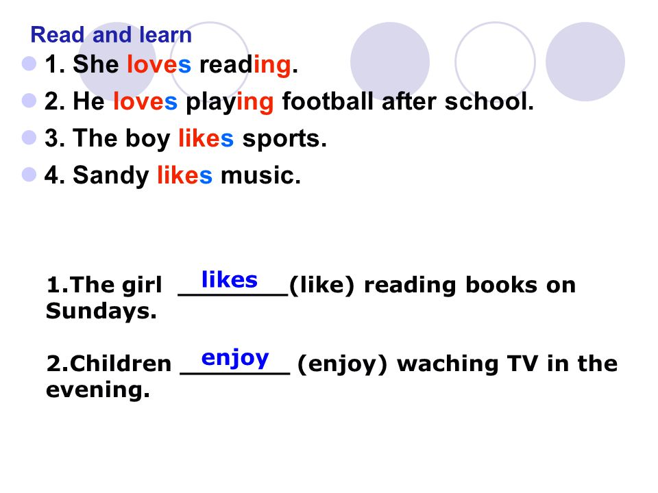 Read and learn 1. She loves reading. 2. He loves playing football after school.