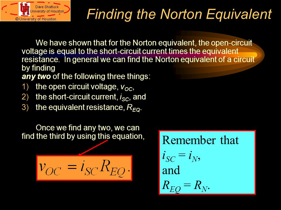 Finding the Norton Equivalent We have shown that for the Norton equivalent, the open-circuit voltage is equal to the short-circuit current times the e