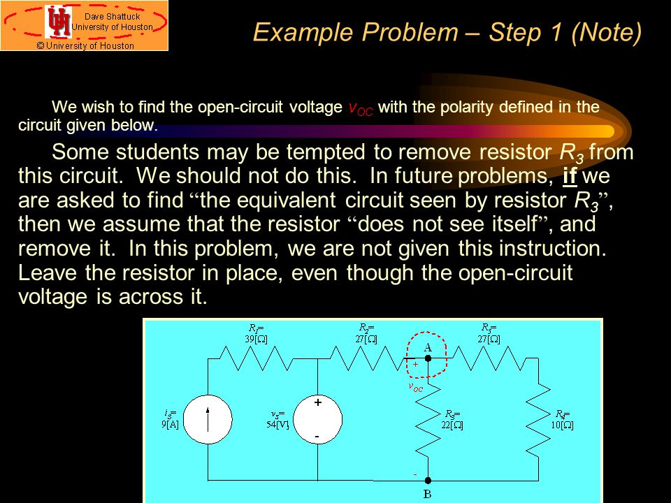 Example Problem – Step 1 (Note) We wish to find the open-circuit voltage v OC with the polarity defined in the circuit given below. Some students may