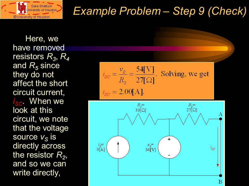 Example Problem – Step 9 (Check) Here, we have removed resistors R 3, R 4 and R 5 since they do not affect the short circuit current, i SC. When we lo