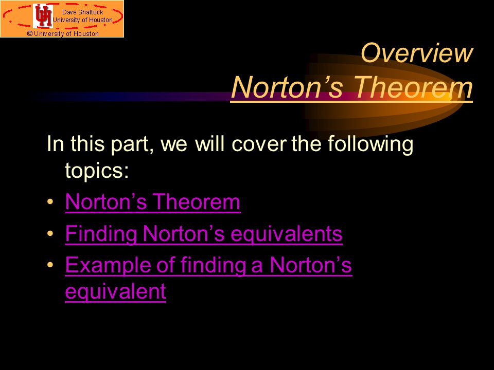 Overview Norton's Theorem In this part, we will cover the following topics: Norton's Theorem Finding Norton's equivalents Example of finding a Norton'