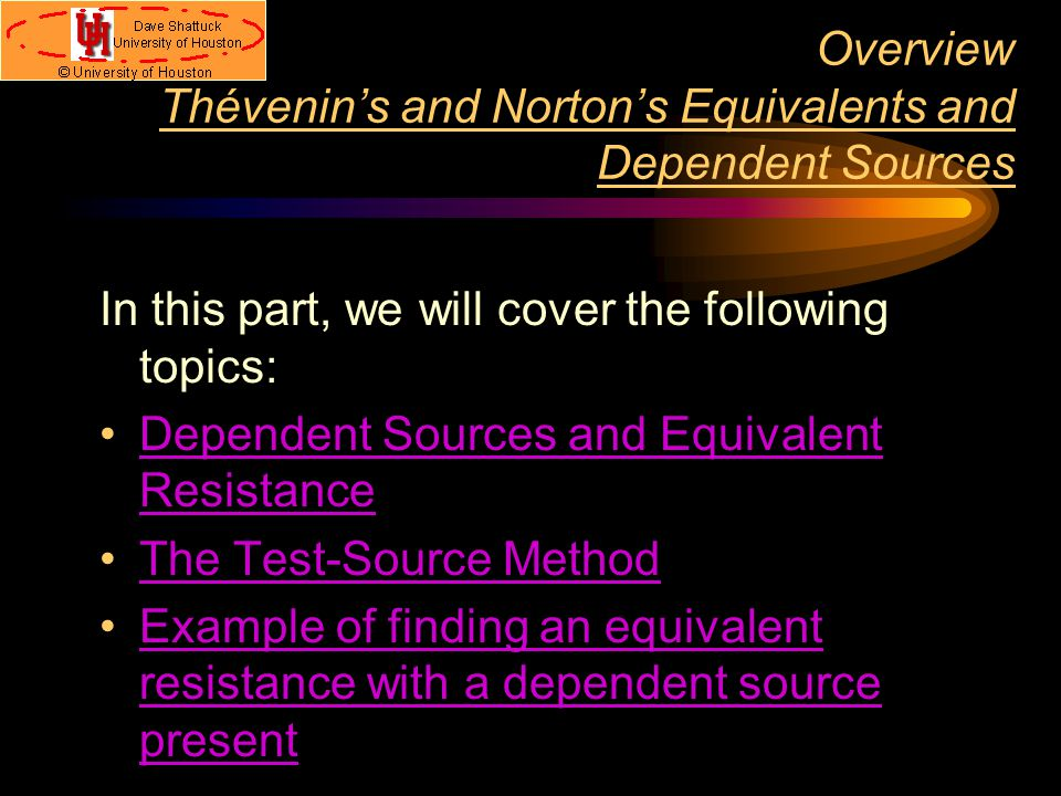 Overview Thévenin's and Norton's Equivalents and Dependent Sources In this part, we will cover the following topics: Dependent Sources and Equivalent
