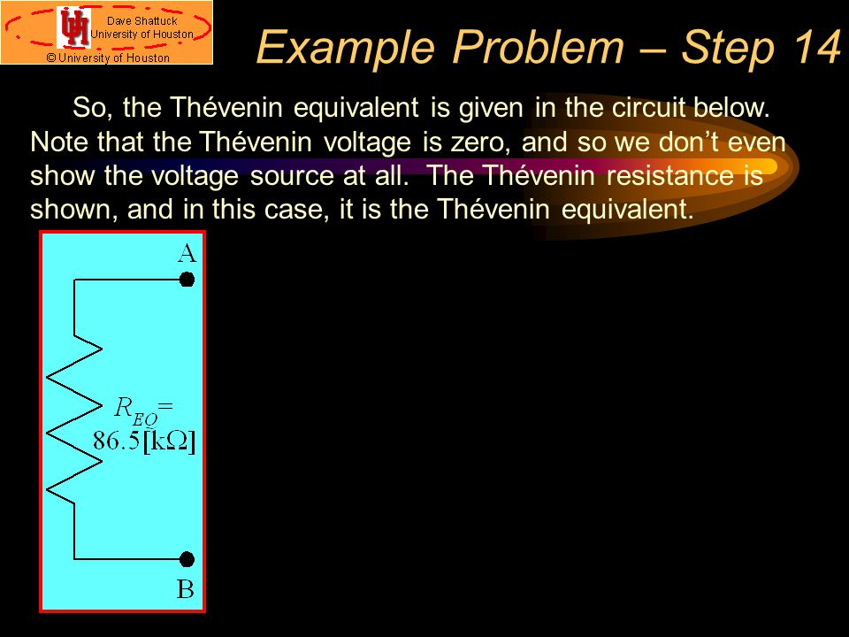 Example Problem – Step 14 So, the Thévenin equivalent is given in the circuit below. Note that the Thévenin voltage is zero, and so we don't even show