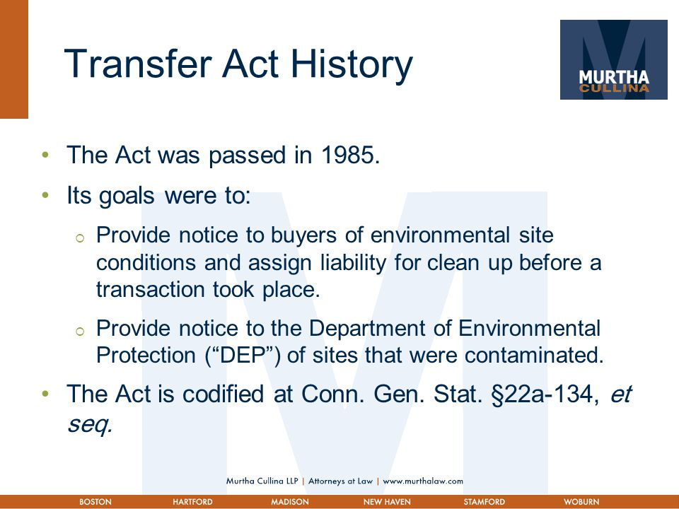 Transfer Act Basics The Act applies to the transfer of any establishment in Connecticut, unless the transfer is exempt.