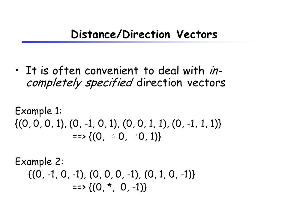 It is often convenient to deal with in- completely specified direction vectors Example 1: {(0, 0, 0, 1), (0, -1, 0, 1), (0, 0, 1, 1), (0, -1, 1, 1)} =
