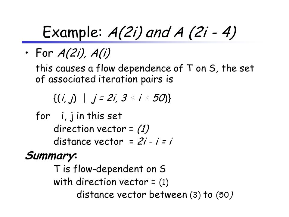 For A(2i), A(i) this causes a flow dependence of T on S, the set of associated iteration pairs is {(i, j) | j = 2i, 3 i 50)} for i, j in this set dire