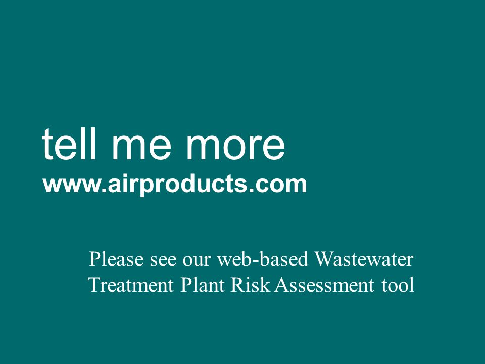 tell me more www.airproducts.com Please see our web-based Wastewater Treatment Plant Risk Assessment tool