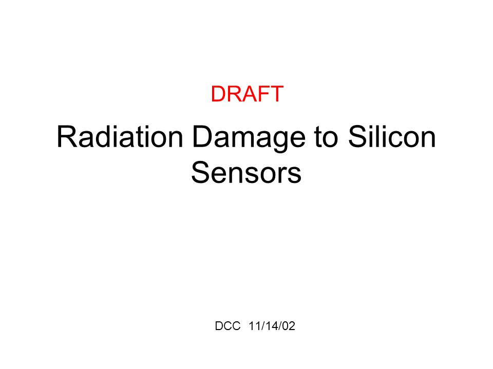 Radiation Damage to Silicon Sensors DCC 11/14/02 DRAFT