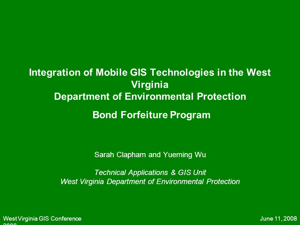 June 11, 2008West Virginia GIS Conference 2008 Integration of Mobile GIS Technologies in the West Virginia Department of Environmental Protection Bond
