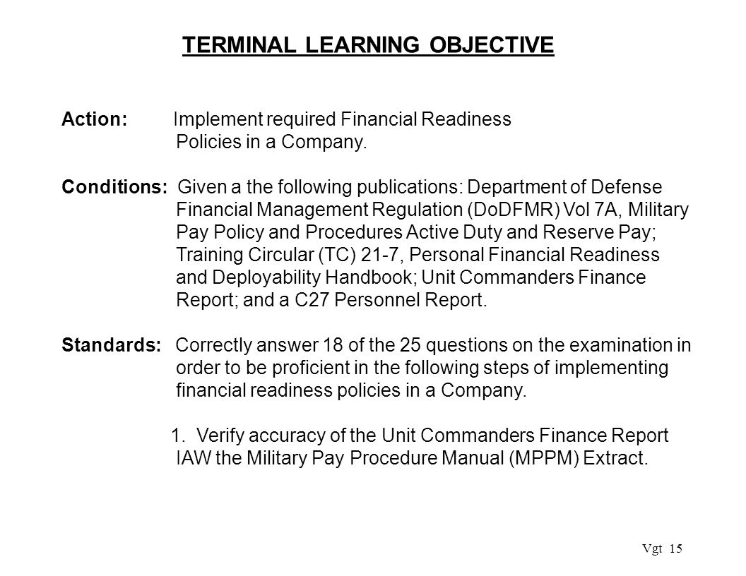 Vgt 15 TERMINAL LEARNING OBJECTIVE Action: Implement required Financial Readiness Policies in a Company.