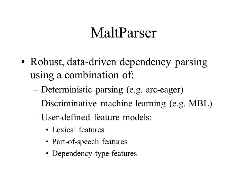 MaltParser Robust, data-driven dependency parsing using a combination of: –Deterministic parsing (e.g.