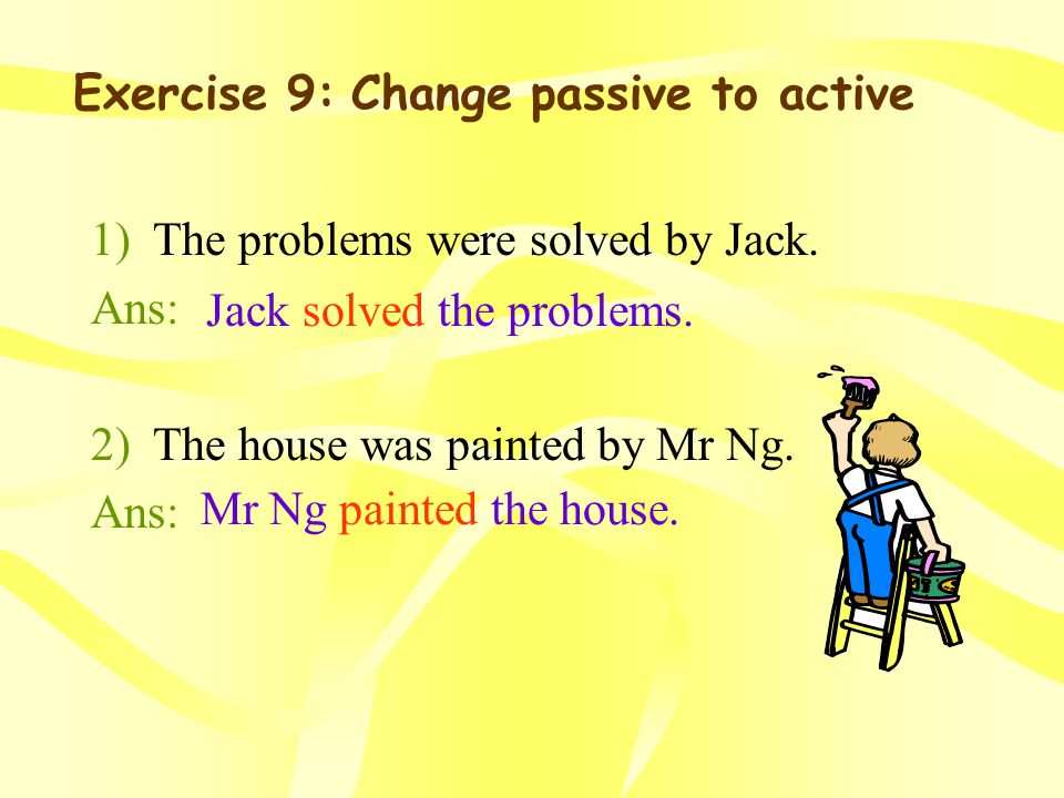 Exercise 8: Change active to passive 1) I drew a picture yesterday.