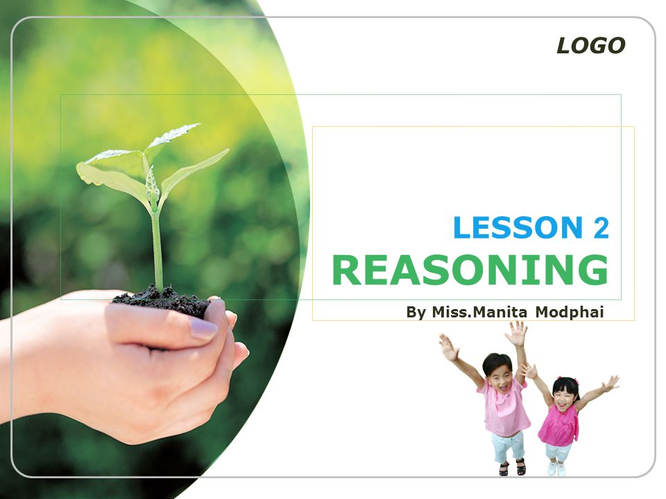 LOGO LESSON 2 REASONING By Miss.Manita Modphai