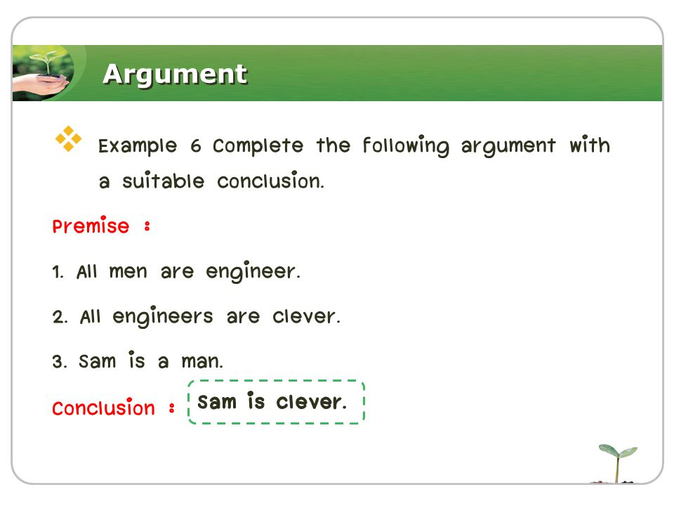 Argument  Example 6 Complete the following argument with a suitable conclusion.
