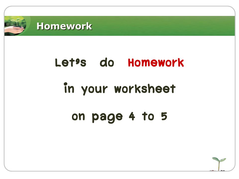Homework Let's do Homework in your worksheet on page 4 to 5