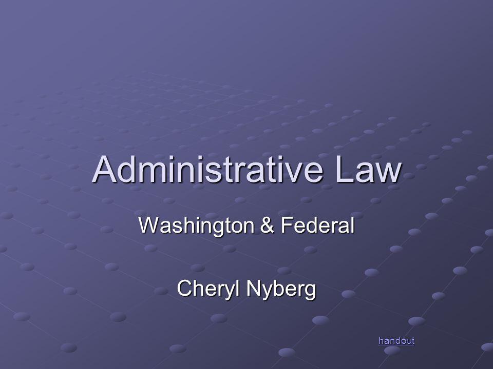 Administrative Law Washington & Federal Cheryl Nyberg handout