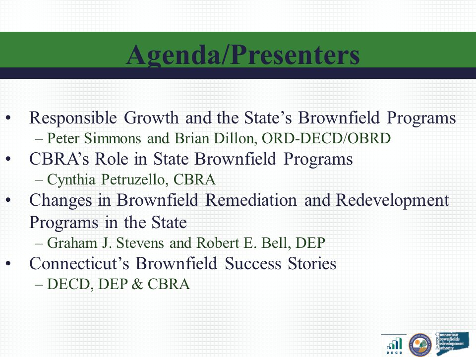 Department of Economic and Community Development Peter Simmons and Brian Dillon Office of Responsible Development - Office of Brownfield Remediation and Development In the Business of Building Your Community www.ctbrownfields.gov