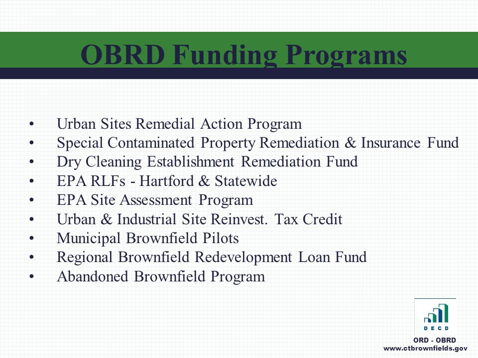 Urban Sites Remedial Action Program Special Contaminated Property Remediation & Insurance Fund Dry Cleaning Establishment Remediation Fund EPA RLFs - Hartford & Statewide EPA Site Assessment Program Urban & Industrial Site Reinvest.