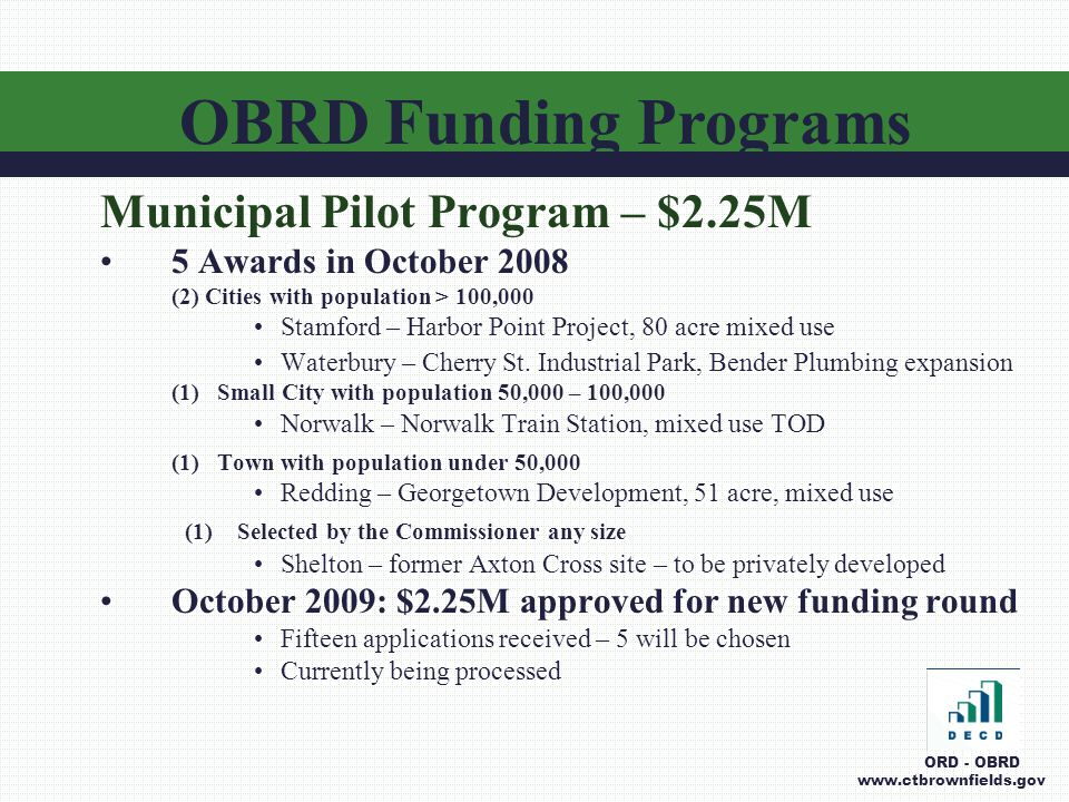 Municipal Pilot Program – $2.25M 5 Awards in October 2008 (2) Cities with population > 100,000 Stamford – Harbor Point Project, 80 acre mixed use Waterbury – Cherry St.