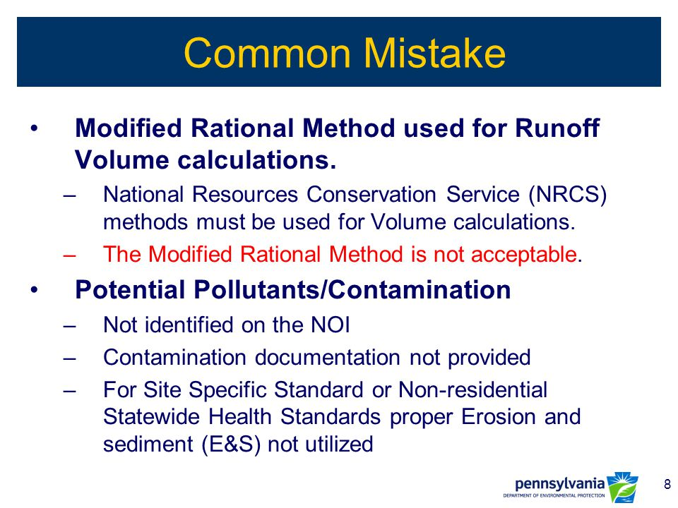9 Common Mistake Not requesting a Pre-application meeting –Projects of complex nature or varying from PA Stormwater Best Management Practices (BMP) Manual should request pre-application meeting.