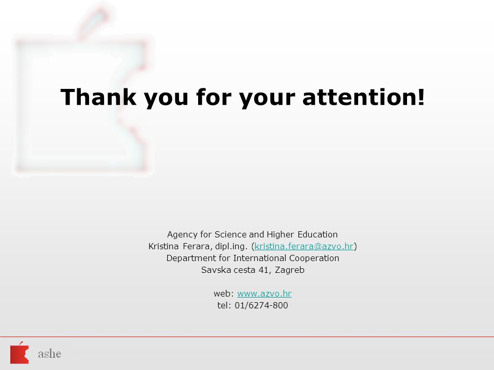Thank you for your attention! Agency for Science and Higher Education Kristina Ferara, dipl.ing. (kristina.ferara@azvo.hr)kristina.ferara@azvo.hr Depa