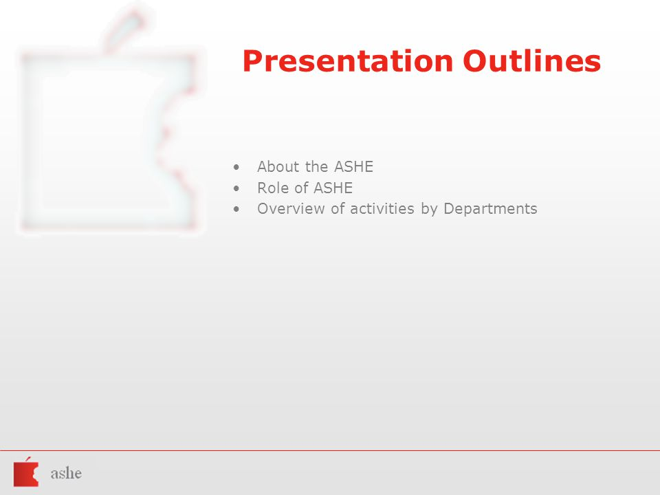 Presentation Outlines About the ASHE Role of ASHE Overview of activities by Departments
