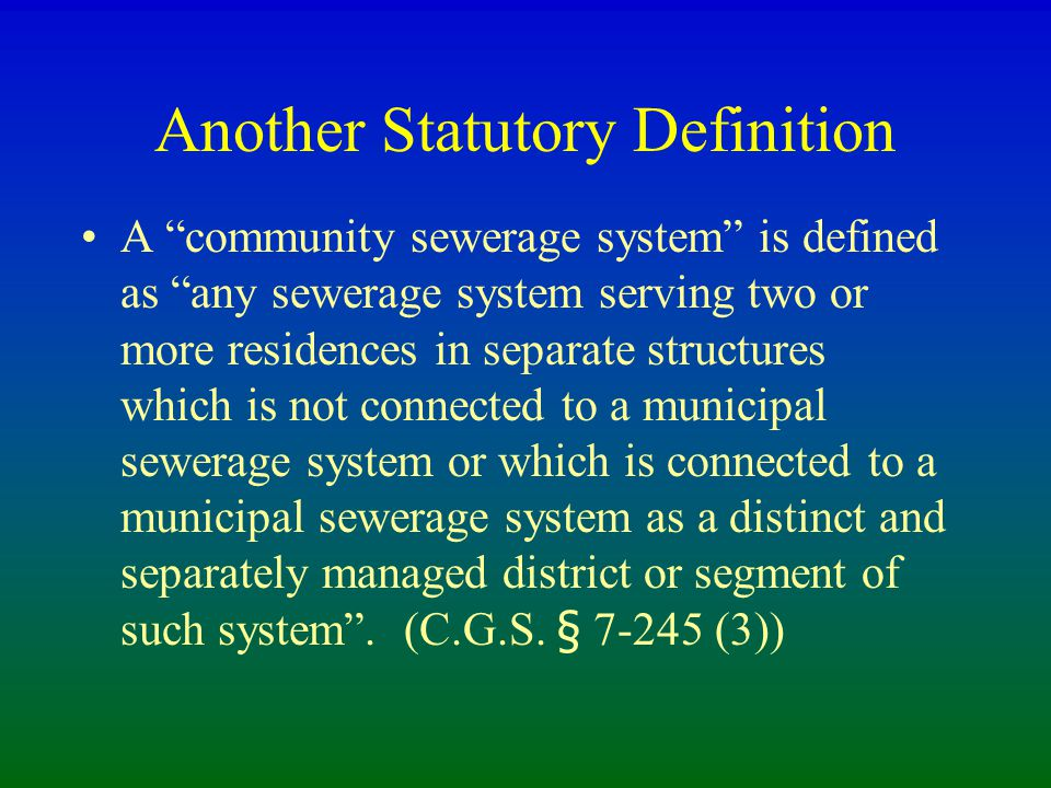 A community sewerage system is defined as any sewerage system serving two or more residences in separate structures which is not connected to a municipal sewerage system or which is connected to a municipal sewerage system as a distinct and separately managed district or segment of such system .