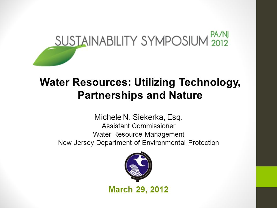 March 29, 2012 Water Resources: Utilizing Technology, Partnerships and Nature Michele N. Siekerka, Esq. Assistant Commissioner Water Resource Manageme