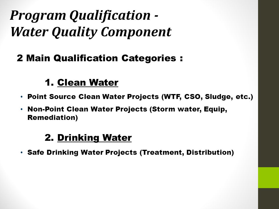 2 Main Qualification Categories : 1. Clean Water Point Source Clean Water Projects (WTF, CSO, Sludge, etc.) Non-Point Clean Water Projects (Storm wate
