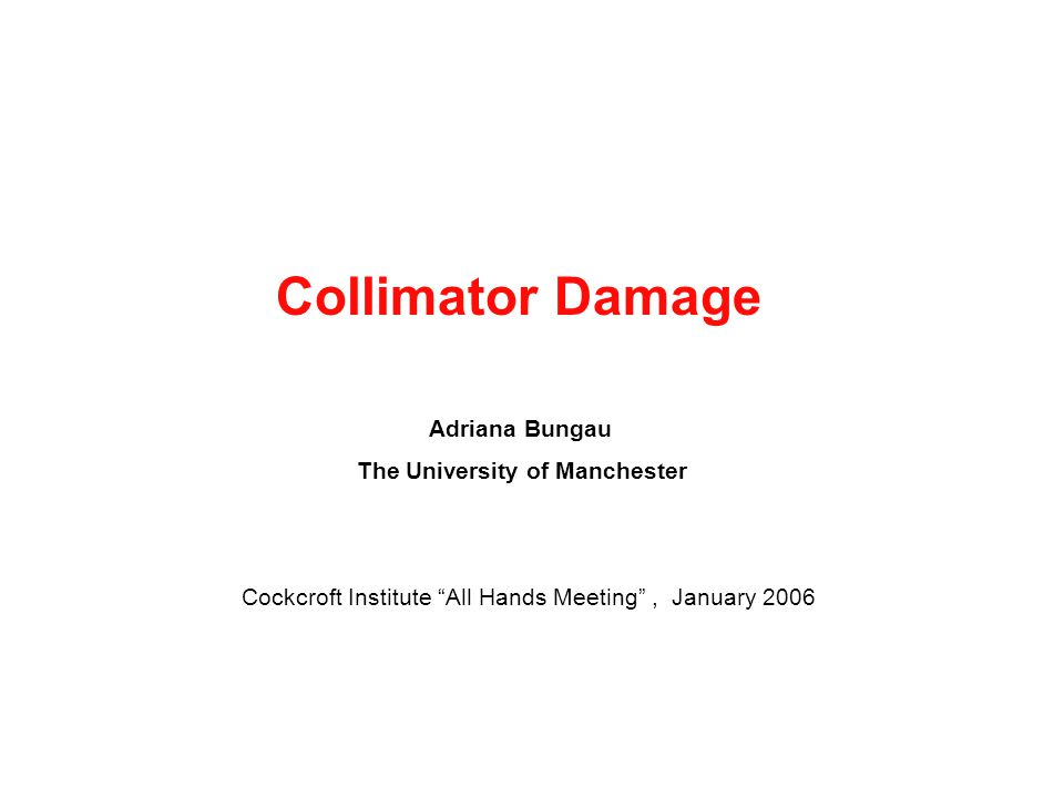 Collimator Damage Adriana Bungau The University of Manchester Cockcroft Institute All Hands Meeting , January 2006